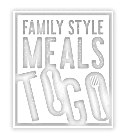 Family Style Meals ToGo